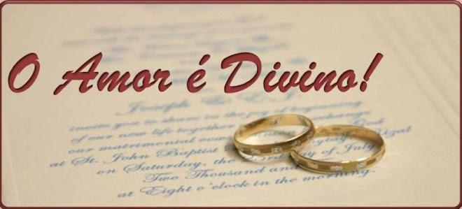 O Amor é Divino!