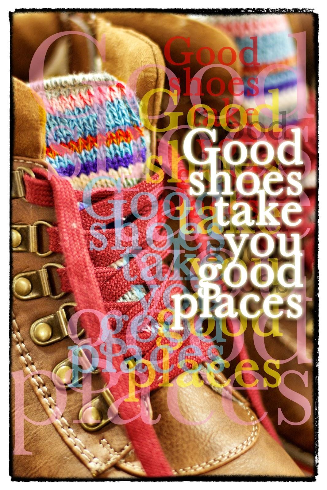 http://3.bp.blogspot.com/-Cg4uMGZ2JZk/UGSXpaUDEjI/AAAAAAAAC1g/0FZre2F3Zg0/s1600/Good+shoes+take+you+good+places.jpg