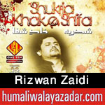 http://www.humaliwalayazadar.com/2015/06/rizwan-zaidi-nohay-2016.html