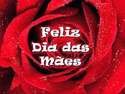 Para todas as mães que aqui passarem, biológicas ou do coração!