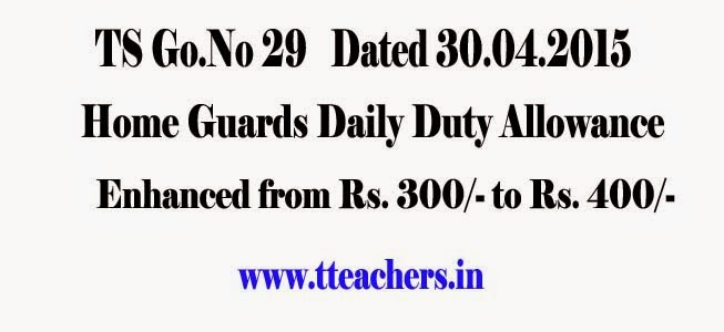 Home Guards Daily Duty Allowance (DDA) Enhanced,G.O.MS.No.29  Dated: 30.04.2015,Telangana,Ts Home Guards Daily Duty Allowance ,DDA increased amount,Go 29 Home Guards Daily Duty Allowance (DDA) Enhanced from Rs. 300 to Rs. 400