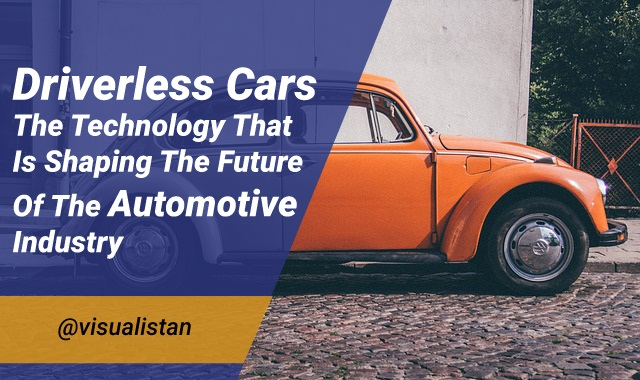 Driverless Cars – The Technology That Is Shaping The Future Of The Automotive Industry