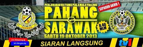 SIARAN TV1 PAHANG VS ASTRO 19 OKT 2013, LIVE SEPARUH AKHIR PIALA MALAYSIA 2013 PAHANG VS SARAWAK, LIVE STREAMING PAHANG VS SARAWAK 19 OKT 2013 DI ASTRO