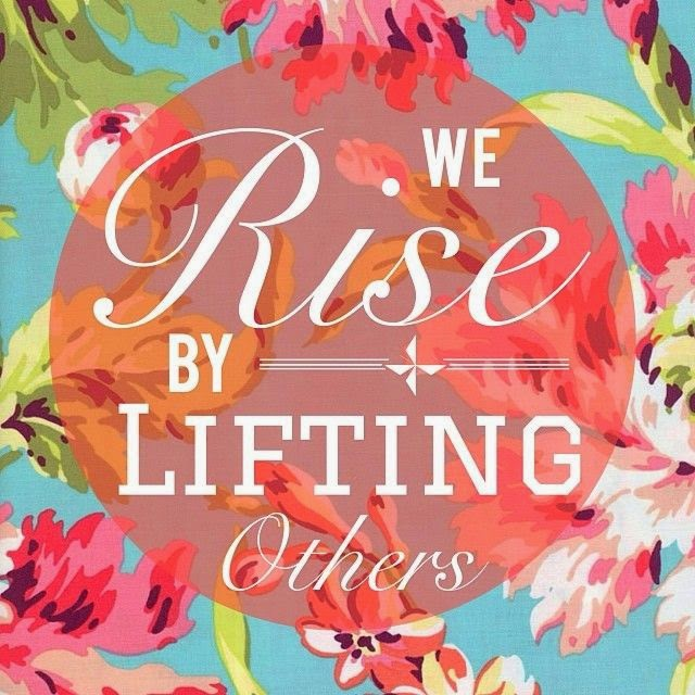 Wednesday Wisdom:  Rise by Lifting