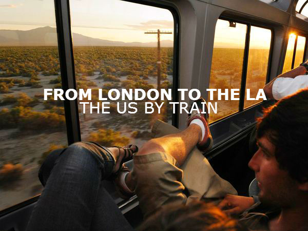 SPONSORED POST: FROM LONDON TO THE LA: THE US BY TRAIN