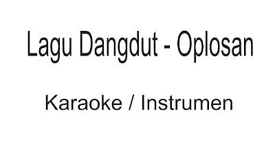 Download Instrumen Lagu Dangdut - Oplosan Tanpa Vokal