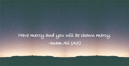 Have mercy and you will be shown mercy.