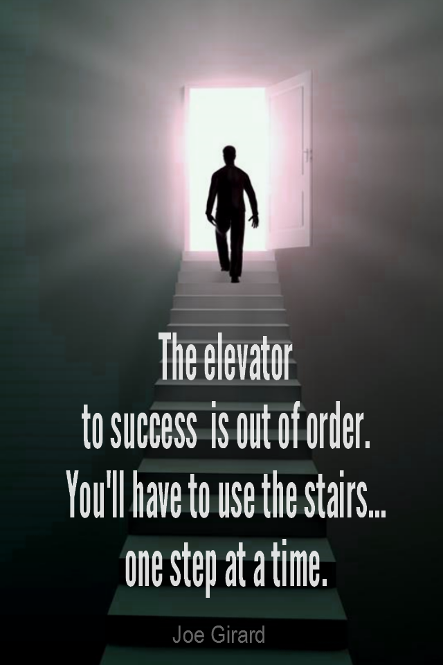 visual quote - image quotation for Success - The elevator to success is out of order. You'll have to use the stairs… one step at a time. - Joe Girard