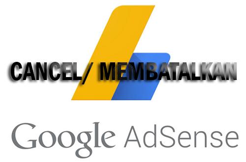 Cara Membatalkan Atau Menghapus AdSense