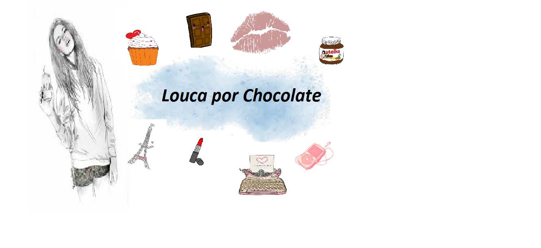 Louca por Chocolate