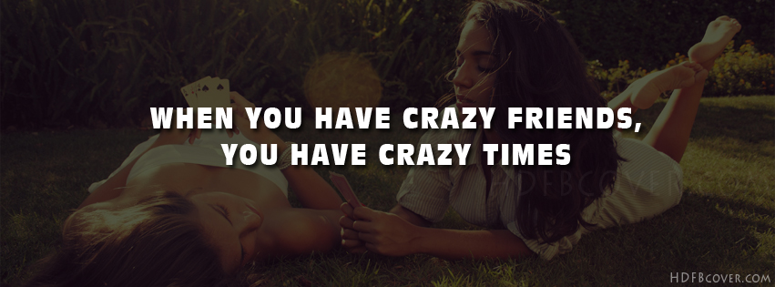 Crazy With Friend Quote : My crazy friends quotes quotesgram