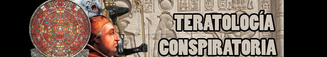 Teratología Conspiratoria Enigmática