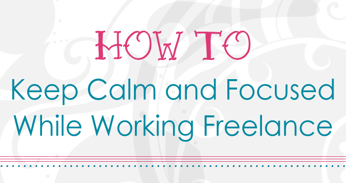 How To Keep Calm and Focused