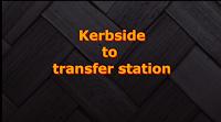 Kerbside to Transfer Sation