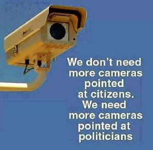 We-don't-need-more-cameras-pointed-at-citizens-we-need-more-cameras-pointed-at-politicians