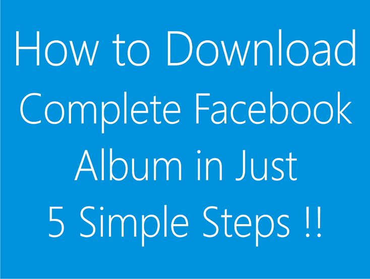How to download Complete Facebook Album in Single Click !