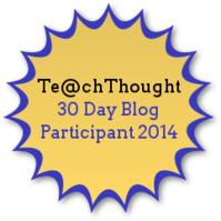 TeachThought 30 Day Blog Participant 2014