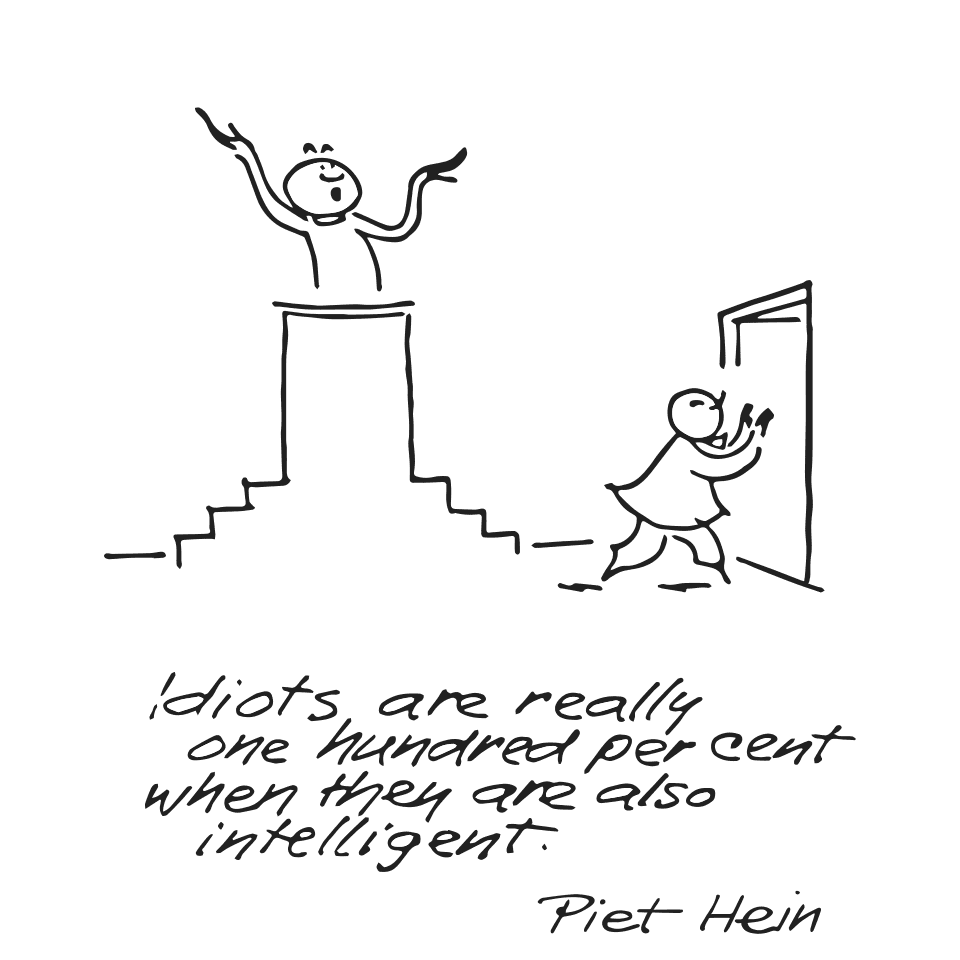 Piet Hein grook: Idiots are really one hundred percent when they are also intelligent.