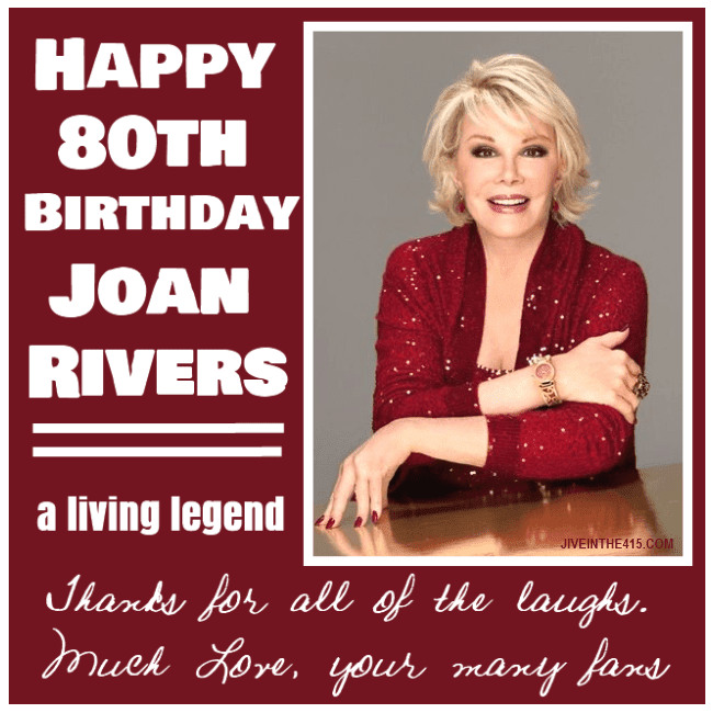 Happy Birthday wishes for Legendary comic and gay icon Joan Rivers on her 80th birthday.