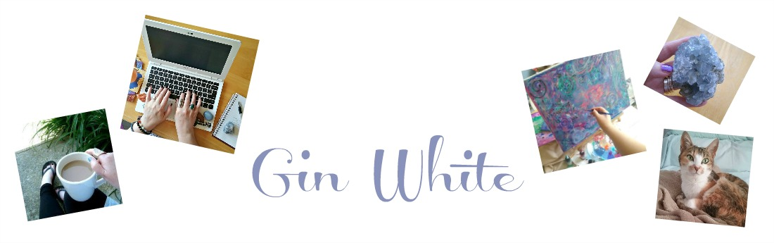 Gin White ~ Writer. Painter. Author. Creatrix.