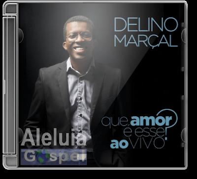 Delino Marçal - Que Amor é Esse - Ao Vivo - 2013