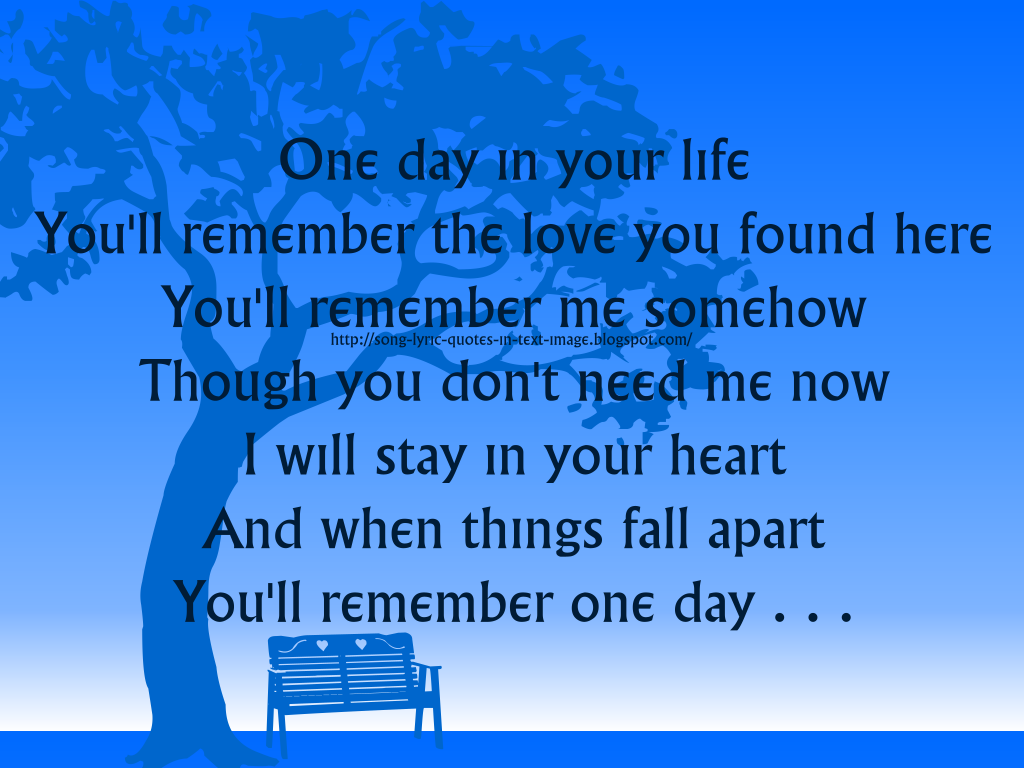 http://3.bp.blogspot.com/-CsFmqHz7EBc/Th52XwEYCUI/AAAAAAAAArQ/cB_lW8w-IrU/s1600/One_Day_In_Your_Life_Michael_Jackson_Song_Lyric_Quote_in_Text_Image_1024x768_Pixels.png