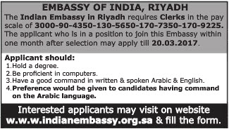 EMBASSY OF INDIA RIYADH REQUIRED CLERKS IN THE PAY SCALE OF 3000-90-4350-130-5650-170-7350-170-9225