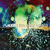 Placebo. Too Many Friends