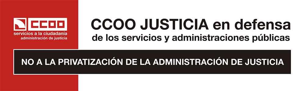 CCOO JUSTICIA en defensa de los Servicios y Administraciones Públicas