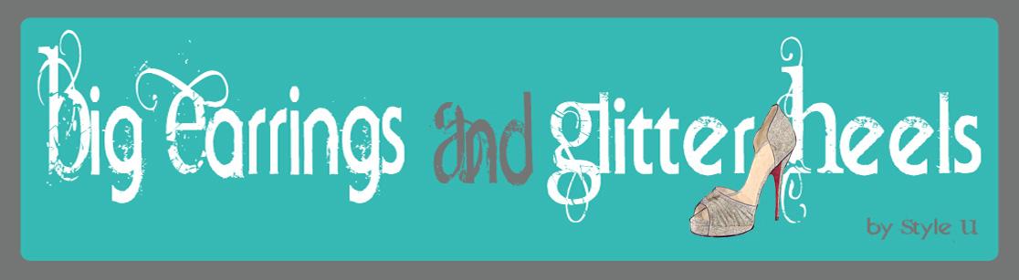 Big Earrings and Glitter Heels