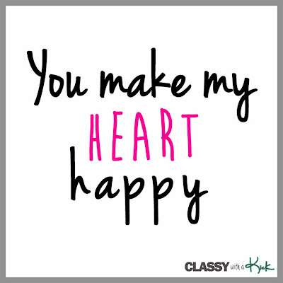 Classy with a Kick: You Make My Heart Happy Quote