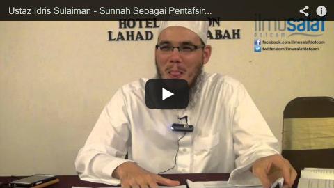 Ustaz Idris Sulaiman – Sunnah Sebagai Pentafsir kepada Al-Quran