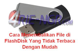 Cara Menembalikan File di FlashDisk Yang Tidak Terbaca Dengan Mudah
