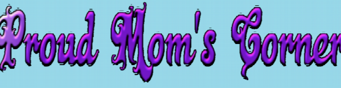 Proud Mom&#39;s Corner