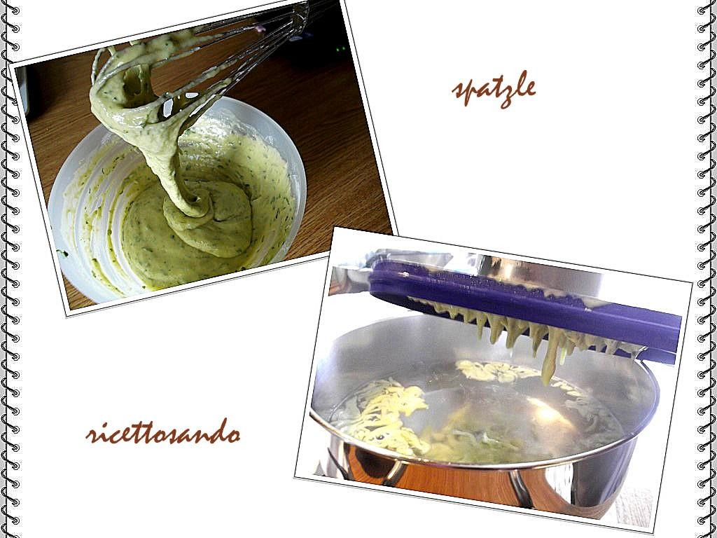 Spatzle misceliamo farina, latte ed erbe, lasciamo colare in acqua bollente