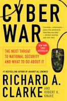 CYBER WAR:  THE NEXT THREAT TO NATIONAL SECURITY AND WHAT TO DO ABOUT IT BY RICHARD A. CLARKE AND ROBERT K. KNAKE