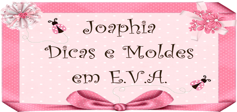 Joaphia Dicas e Moldes em E.V.A.
