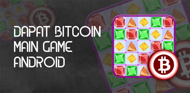 Dapat Bitcoin Gratis Hanya Bermain Game di Android