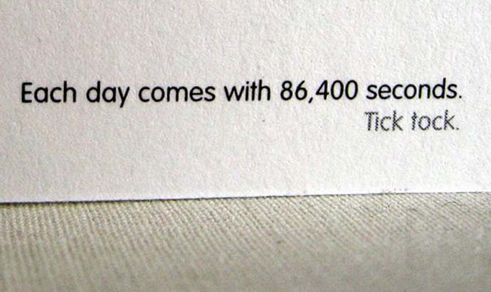 Inspirational Quote: Each day comes with 86,400 seconds. Tick tock.