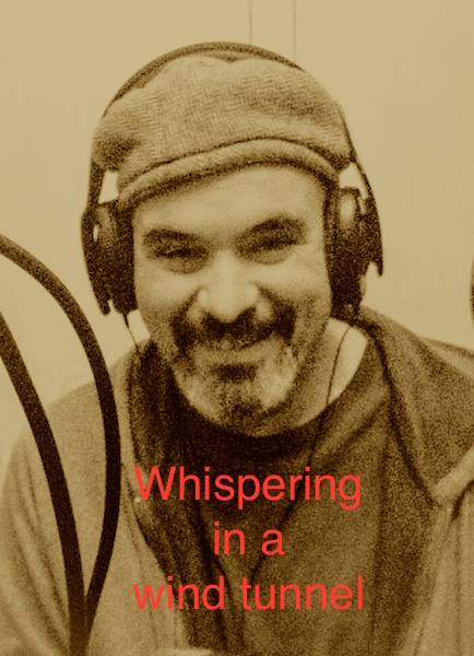 WHISPERING IN A WIND TUNNEL