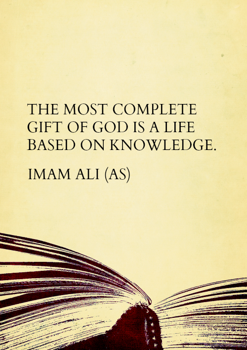 THE MOST COMPLETE GIFT OF GOD IS A LIFE BASED ON KNOWLEDGE.