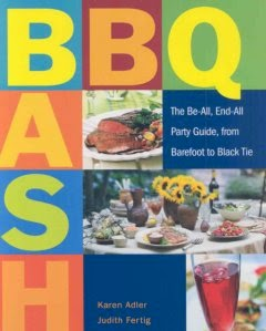 •BBQ Bash: the be-all, end-all party guide, from barefoot to black tie / By Karen Alder and Judith Fertig