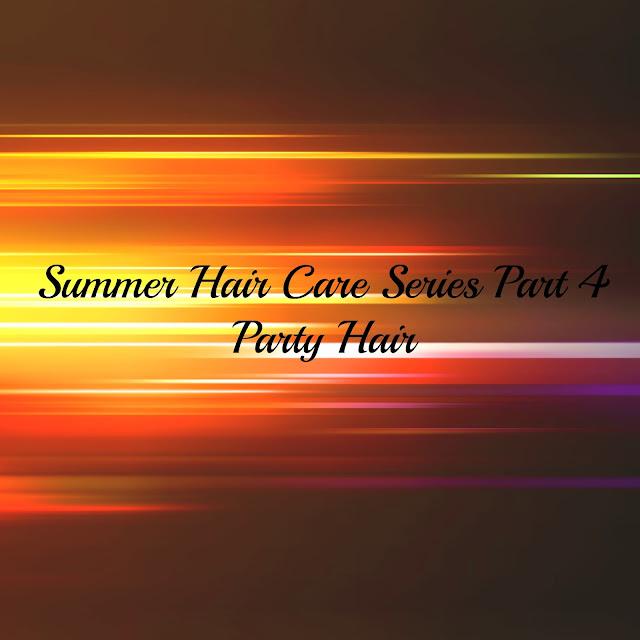 SUMMER HAIR CARE SERIES PART 4 - PARTY HAIR