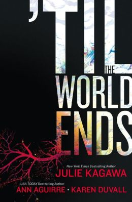 'Til The World Ends by Julie Kagawa, Ann Aguirre, and Karen Duvall