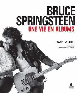 http://livre.fnac.com/a7410484/Ryan-White-Bruce-Springsteen-une-vie-en-albums