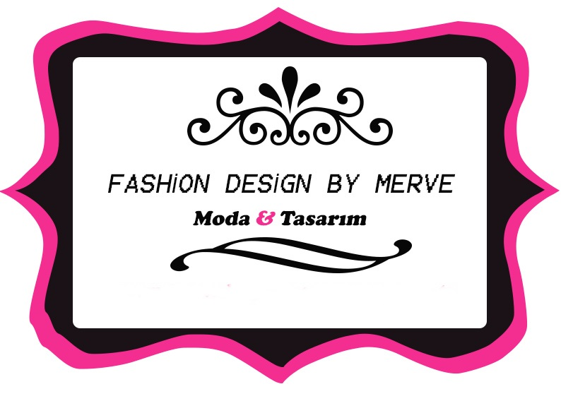 FASHION DESİGN BY MERVE