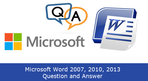 Microsoft Word 2007, 2010, 2013 Question and Answer