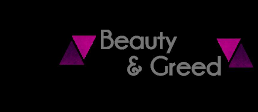 Beauty &Greed
