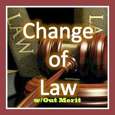 Change of Law w/out Merit