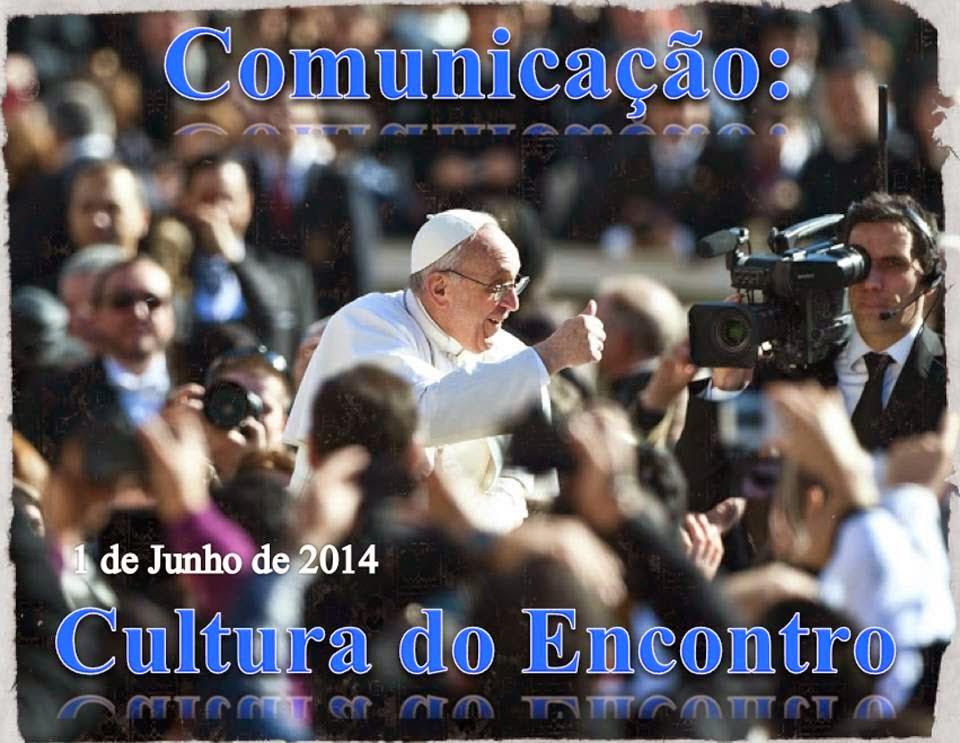 COMUNICAÇÃO: A CULTURA DO ENCONTRO, A SUSTENTABILIDADE DA NOSSA MISSÃO.